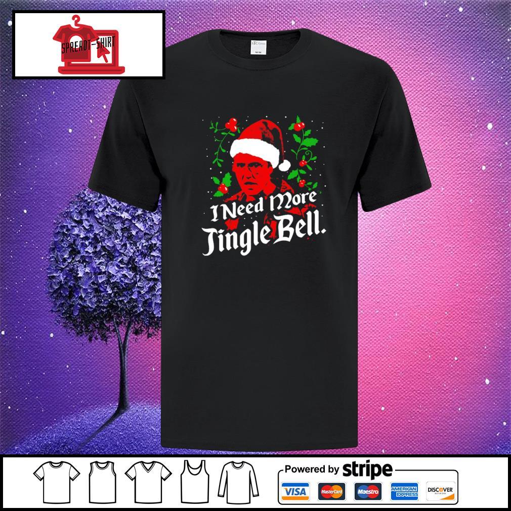 I Need More Jingle Bell Christmas shirt