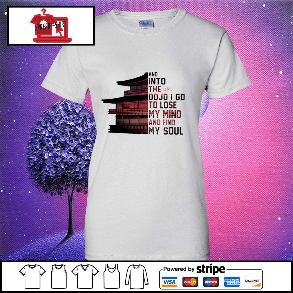 And into the do jo I go to lose my mind and find my soul s ladies tee
