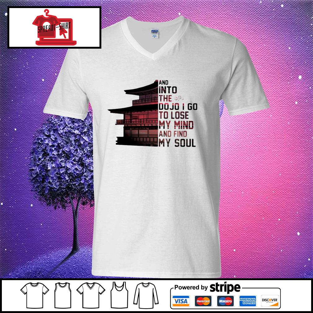 And into the do jo I go to lose my mind and find my soul s v-neck t-shirt