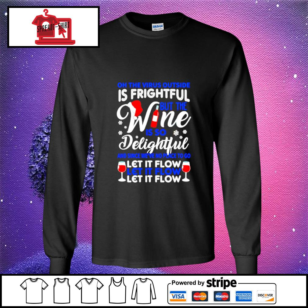 Oh the virus outside is frightful but the wine is so delightful s longsleeve-tee
