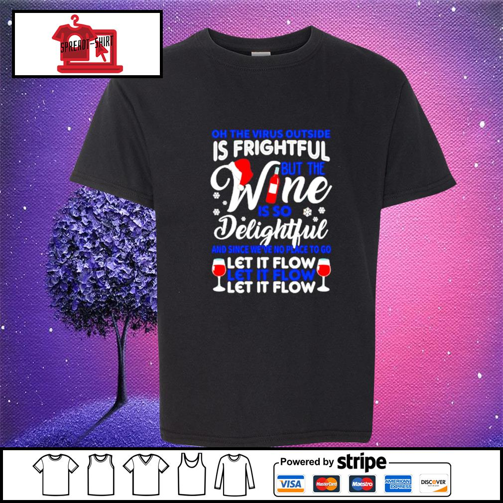 Oh the virus outside is frightful but the wine is so delightful s youth-tee
