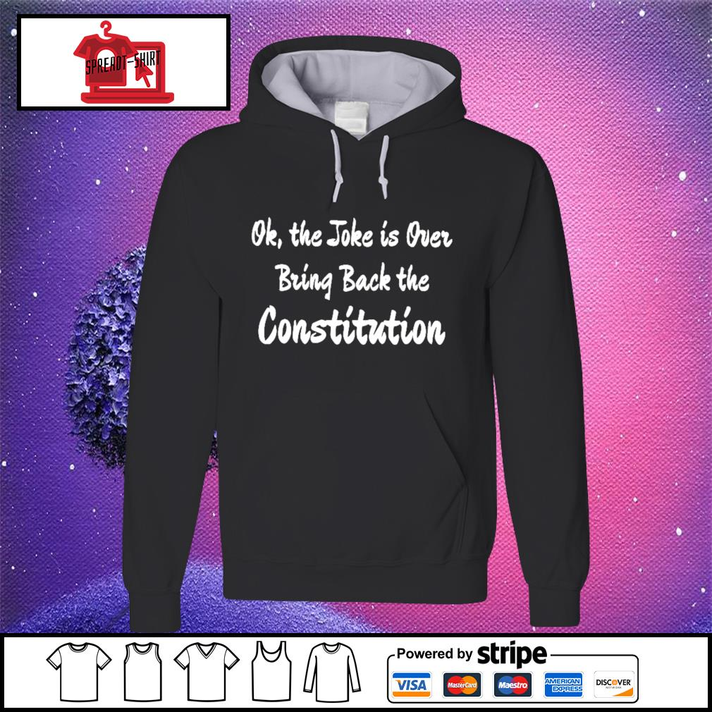 Ok the joke is over bring back the constitution s hoodie