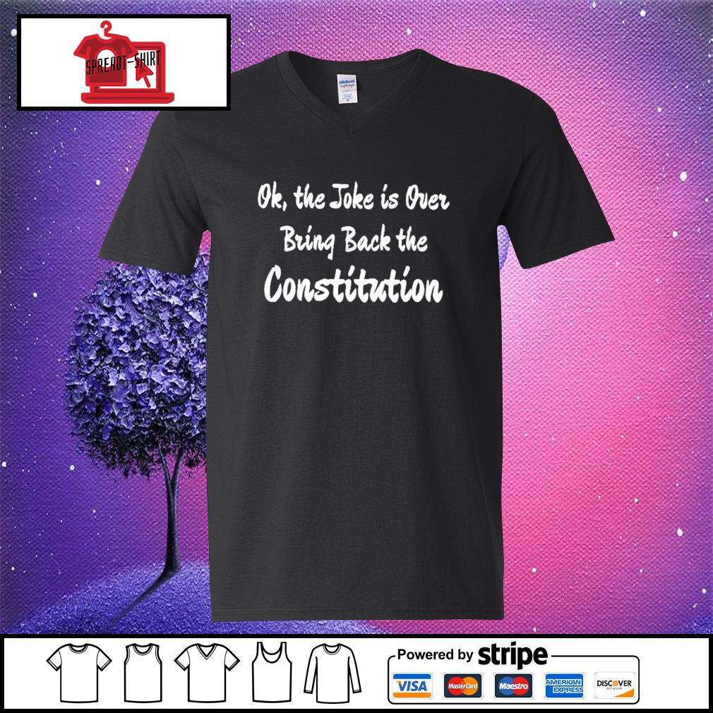 Ok the joke is over bring back the constitution s v-neck-t-shirt