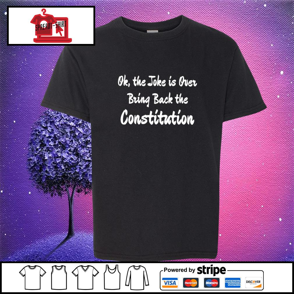 Ok the joke is over bring back the constitution s youth-tee