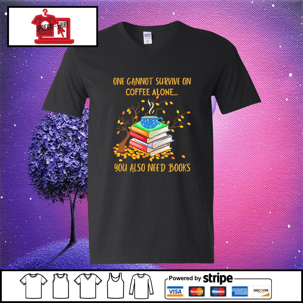 One cannot survive on coffee alone you also need books s v-neck-t-shirt
