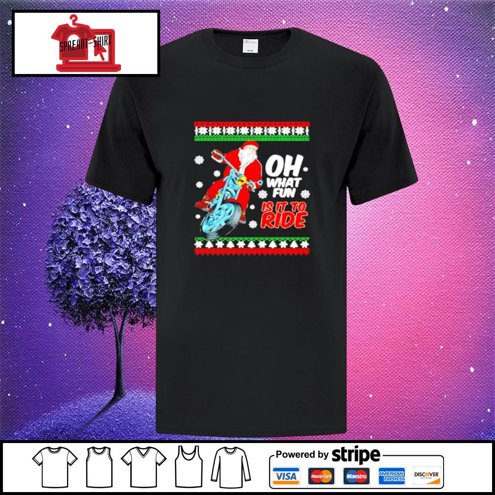 Santa Oh what fun is it to ride Christmas ugly shirt