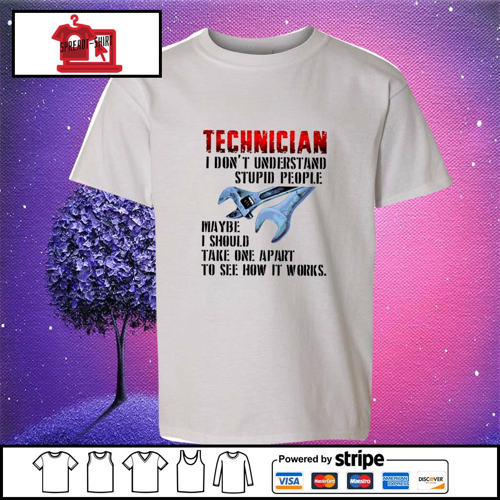 Technician I don't understand stupid people maybe I should take one apart to see how it works s youth-tee